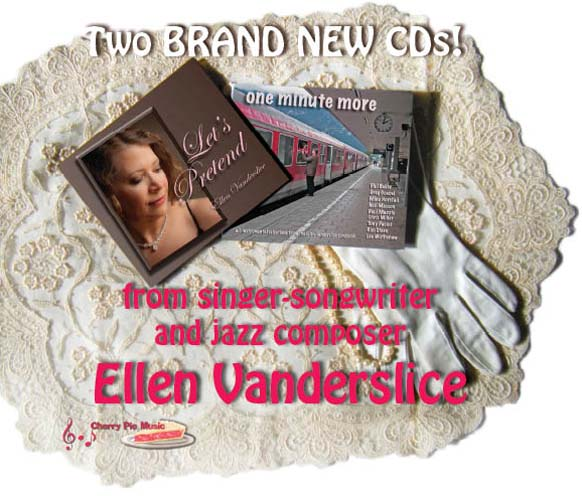"Two new CDs from singer-songwriter and jazz composer Ellen Vanderslice (""Let's Pretend"" and ""One Minute More"" shown)"